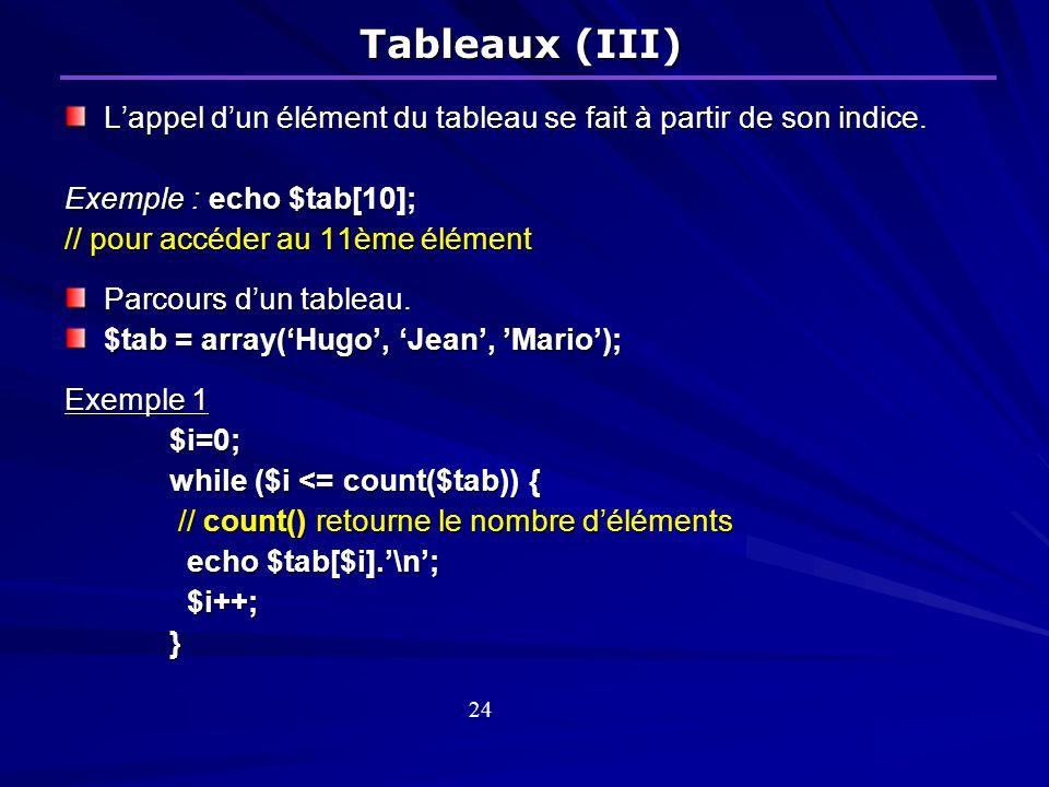 Tableaux (III) L'appel d'un élément du tableau se fait à partir de son indice. Exemple : echo $tab[10];